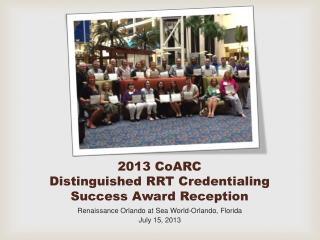 2013 CoARC Distinguished RRT Credentialing Success Award Reception