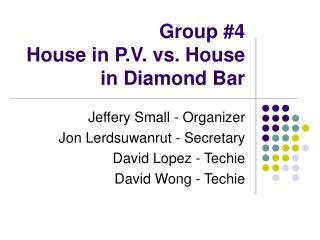 Group #4 House in P.V. vs. House in Diamond Bar
