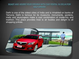 Boast and Adore your Driving with Car Rental in Delhi for Self Driven
