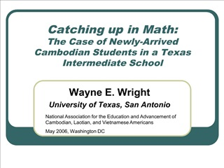 Catching up in Math:  The Case of Newly-Arrived Cambodian Students in a Texas Intermediate School