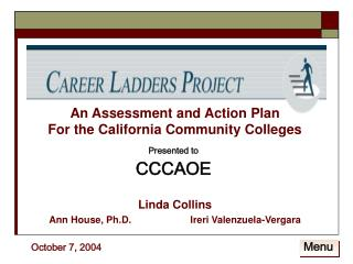 An Assessment and Action Plan  For the California Community Colleges Linda Collins Ann House, Ph.D.		Ireri Valenzuela-V