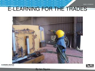 E-LEARNING FOR THE TRADES