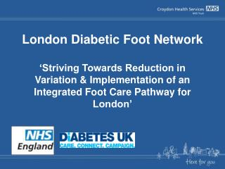 London Diabetic Foot Network 'Striving Towards Reduction in Variation & Implementation of an Integrated Foot Care Pathw