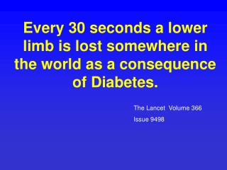 Every 30 seconds a lower limb is lost somewhere in the world as a consequence of Diabetes.