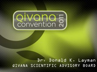 Dr. Donald K. Layman QIVANA SCIENTIFIC ADVISORY BOARD