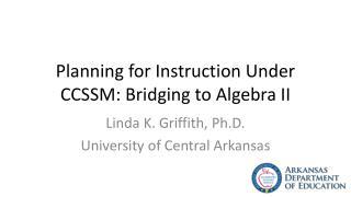 Planning for Instruction Under CCSSM: Bridging to Algebra II