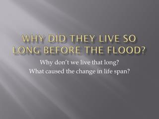 Why did they live so long before the flood?