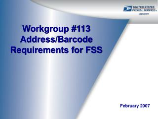 Workgroup #113 Address/Barcode Requirements for FSS