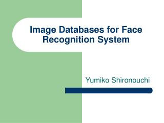 Image Databases for Face Recognition System