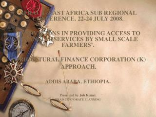 AFRACA- EAST AFRICA SUB REGIONAL CONFERENCE. 22-24 JULY 2008. 'INNOVATIONS IN PROVIDING ACCESS TO FINANCIAL SERVICES BY