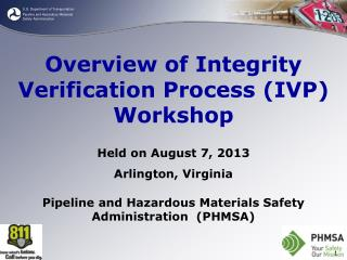 Overview of Integrity Verification Process (IVP) Workshop Held on August 7, 2013    Arlington, Virginia