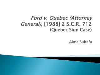 Ford v. Quebec (Attorney General) , [1988] 2 S.C.R.  712 (Quebec Sign Case)