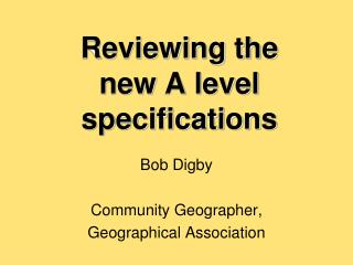 Reviewing the  new A level specifications