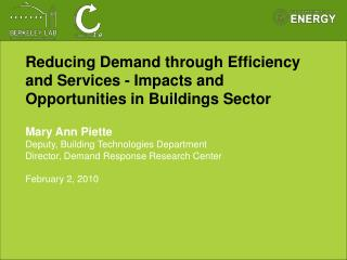 Reducing Demand through Efficiency and Services - Impacts and Opportunities in Buildings Sector Mary Ann Piette Deputy,