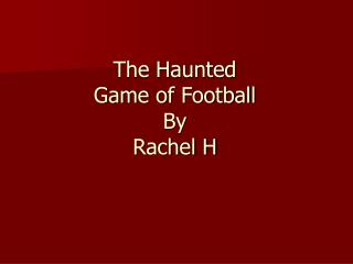 The Haunted Game of Football  By  Rachel H