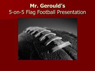Mr. Gerould's 5-on-5 Flag Football Presentation