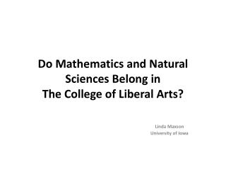 Do Mathematics and Natural Sciences Belong  in  The College  of Liberal Arts?