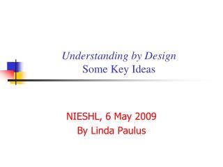 Understanding by Design Some Key Ideas