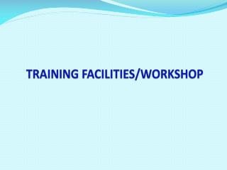 TRAINING FACILITIES/WORKSHOP