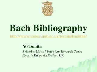 Bach Bibliography http://www.music.qub.ac.uk/tomita/bachbib /