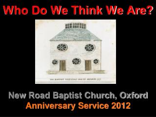 Who Do We Think We Are? New Road Baptist Church, Oxford Anniversary Service 2012