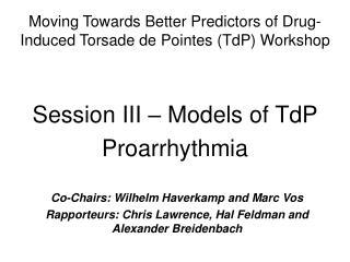 Session III – Models of TdP Proarrhythmia