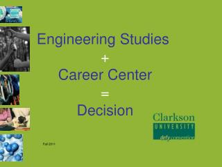 Engineering Studies  + Career Center = Decision