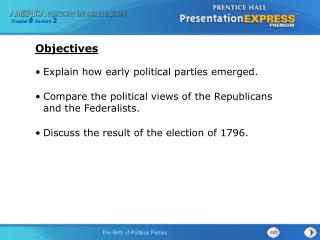 Explain how early political parties emerged. Compare the political views of the Republicans and the Federalists. Discus