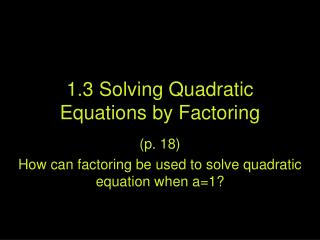 1.3 Solving Quadratic Equations by Factoring