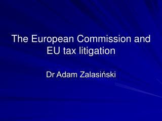 The European Commission and EU tax litigation