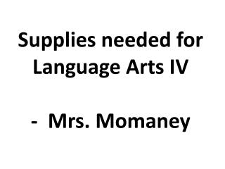 Supplies needed for Language Arts IV  -  Mrs. Momaney