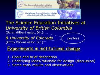 The  Science  Education  Initiatives  at  University of British  Columbia (Sarah Gilbert assoc. Dir.)  & University of