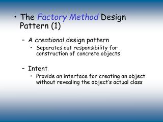 The  Factory Method  Design Pattern (1) A  creational  design pattern  Separates out responsibility for construction of