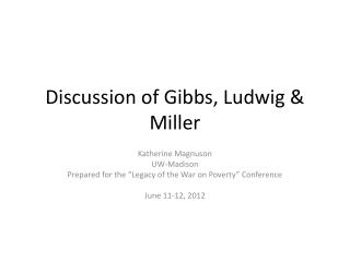 Discussion of Gibbs, Ludwig & Miller