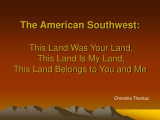 The American Southwest:  This Land Was Your Land,  This Land Is My Land,  This Land Belongs to You and Me