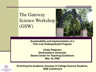 The Gateway Science Workshop  (GSW)
