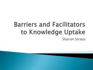 Barriers and Facilitators to Knowledge Uptake