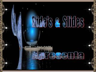 Rides    Slides