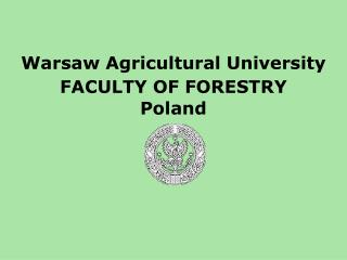 Warsaw Agricultural University  FACULTY OF FORESTRY Poland