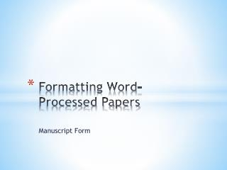 Formatting Word-Processed Papers
