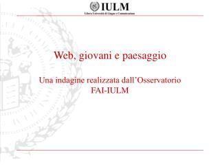 Web, giovani e paesaggio Una indagine realizzata dall'Osservatorio FAI-IULM
