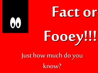 Fact or Fooey!!!