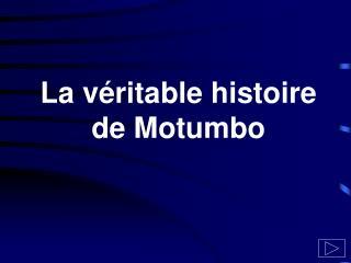 La v ritable histoire de Motumbo
