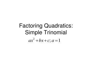 Factoring Quadratics: Simple Trinomial