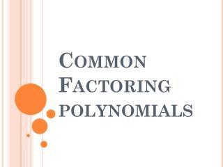Common Factoring polynomials