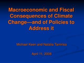 Macroeconomic and Fiscal Consequences of Climate Change�and of Policies to Address it