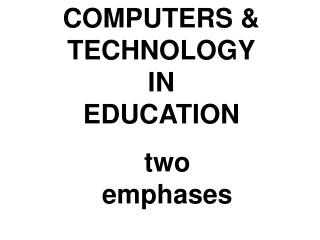 COMPUTERS & TECHNOLOGY IN EDUCATION