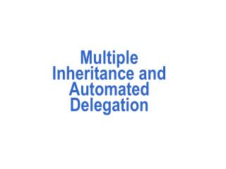 Multiple Inheritance and Automated Delegation