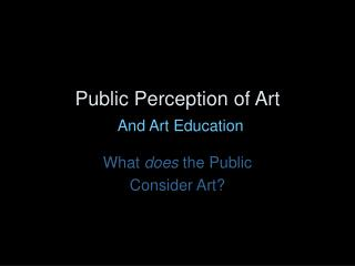 Public Perception of Art  And Art Education