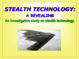 STEALTH TECHNOLOGY: A REVEALING An investigative study on stealth technology.